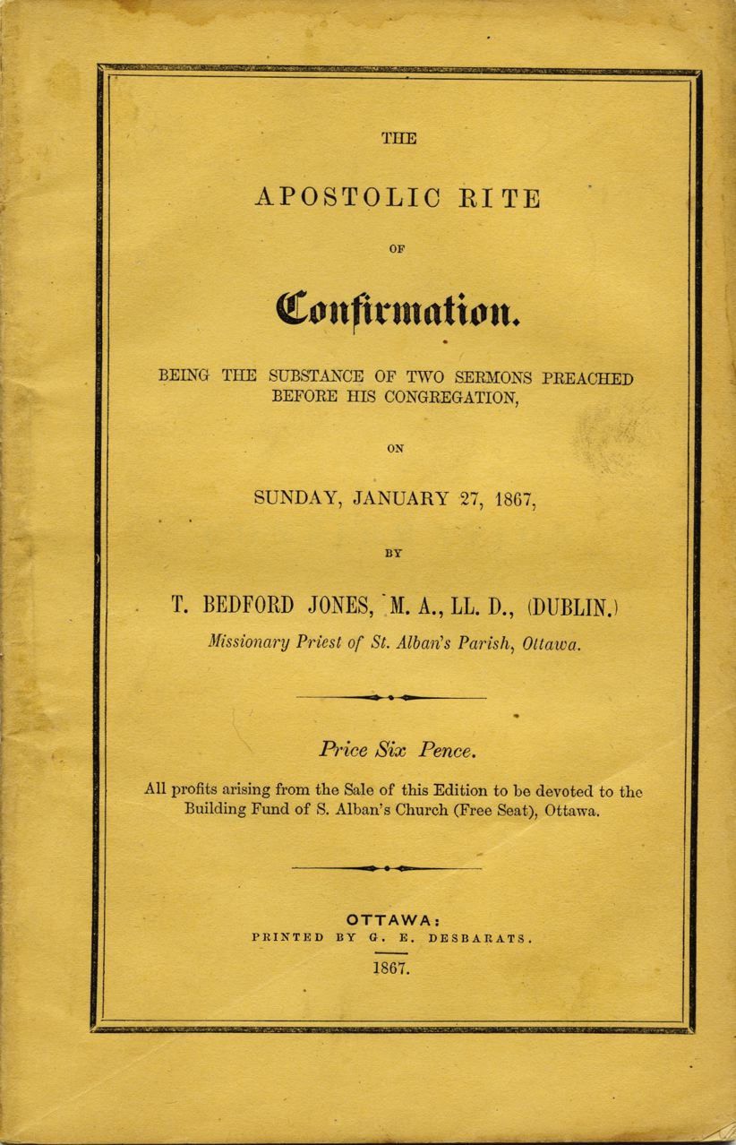 The Apostolic Rite of Confirmation Being the Substance of Two Sermons  Preached Before His Congregation on Sunday Jan  27, 1867 by T  Bedford  JONES on