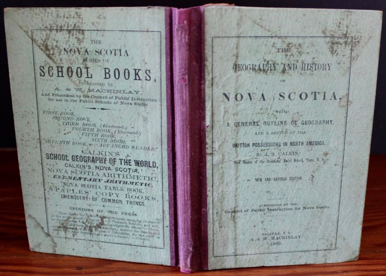 The Geography and History of Nova Scotia, with a General Outline of Geography, and a sketch of the British Possessions in North America. J. B. CALKIN, John Burgess.