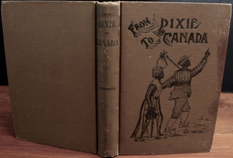 From Dixie to Canada Romances and Realities of the Underground Railroad.  JOHNSON, omer, ri.
