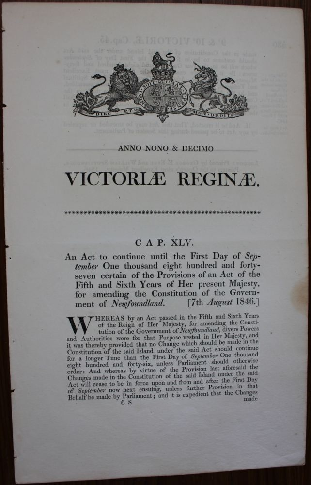 An act to continue until the first day of September one thousand eight hundred and forty seven certain provisions of an act of the fifth and sixth years of her present Majesty, for amending the Constitution of the Government of Newfoundland. Victoriae Reginae 1846. BRITISH GOVERNMENT - Act of Parliament.