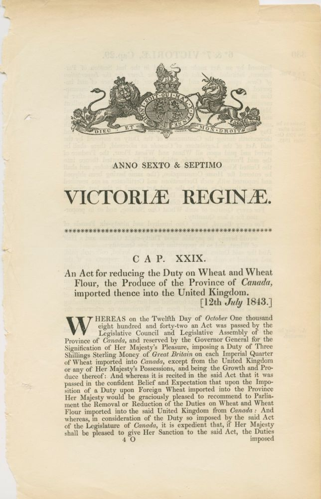 An act for reducing the Duty on Wheat and Wheat Flour, the Produce of the Province of Canada, imported thence into the United Kingdom Victoriae Reginae 1843. BRITISH GOVERNMENT - Act of Parliament.