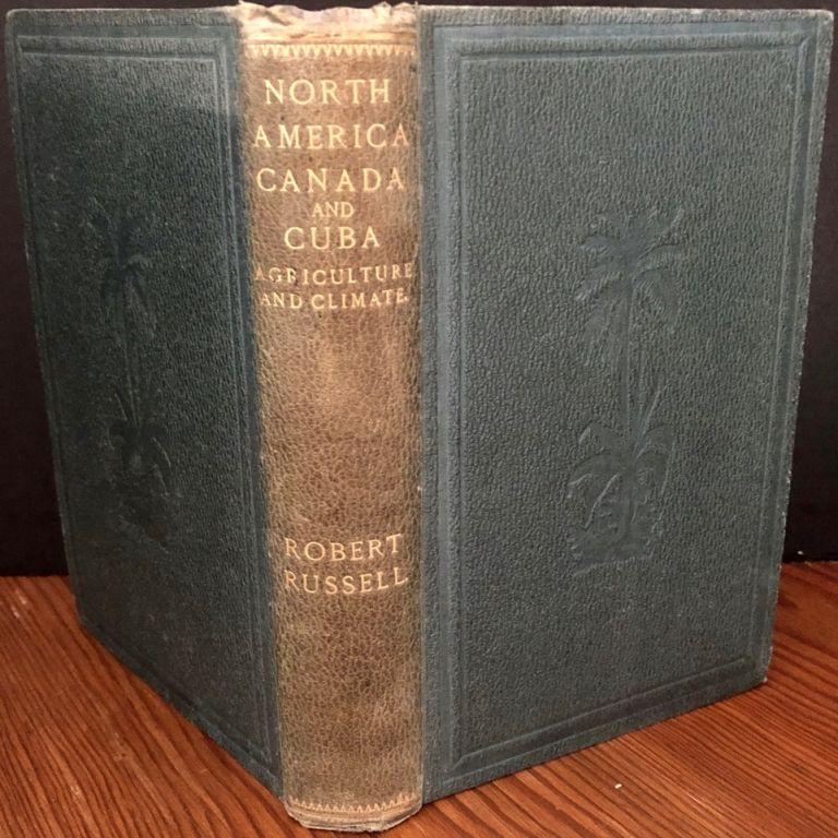 North America Its Agriculture And Climate Containing Observations On The Agriculture And Climate Of Canada, The United States, And The Island Of Cuba. Robert RUSSELL.