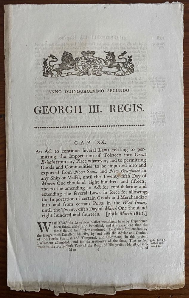 An act to continue several Laws relating to permitting the Importation of Tobacco into Great Britain from any Place whatever, and to permitting Goods and Commodities to be imported into and exported from Novia Scotia and New Brunswick, in any Ship Georgii IV. Regis. 1812. BRITISH GOVERNMENT - Act of Parliament.