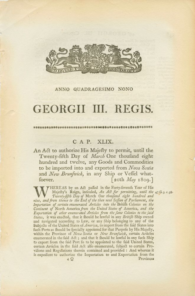 An act for allowing until the Twenty-fifth Day of March One thousand eight hundred and ten, the Importation of certain Fish from Parts of the Coast of His Majesty's North American Colonies; and for granting a Bounty thereon. Georgii IV. Regis. 1809. BRITISH GOVERNMENT - Act of Parliament.