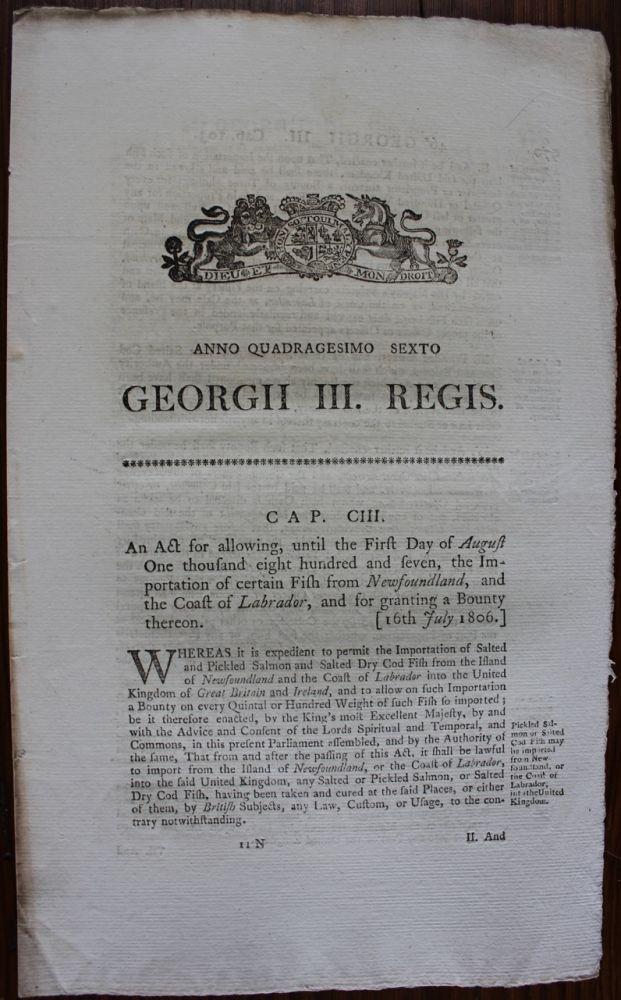 An act for allowing, until the First Day of August One thousand eight hundred and seven the Importation of certain Fish from Newfoundland and the Coast of Labrador, and for granting a Bounty thereon. Georgii IV. Regis. 1806. BRITISH GOVERNMENT - Act of Parliament.