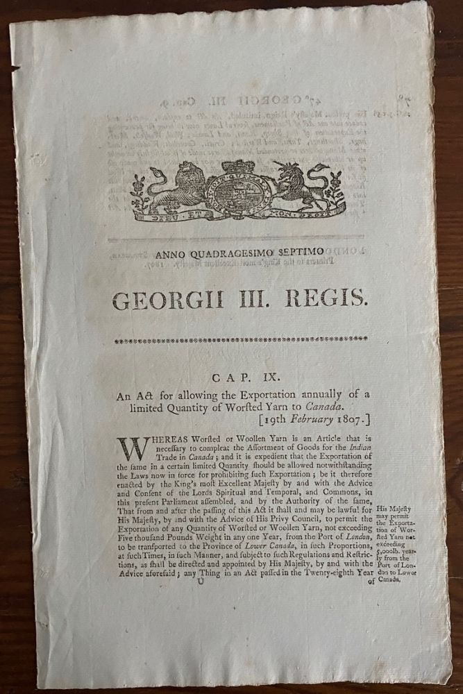 An act for allowing the Exportation annually of a limited Quantity of Worsted Yarn to Canada. Georgii IV. Regis. BRITISH GOVERNMENT - Act of Parliament.