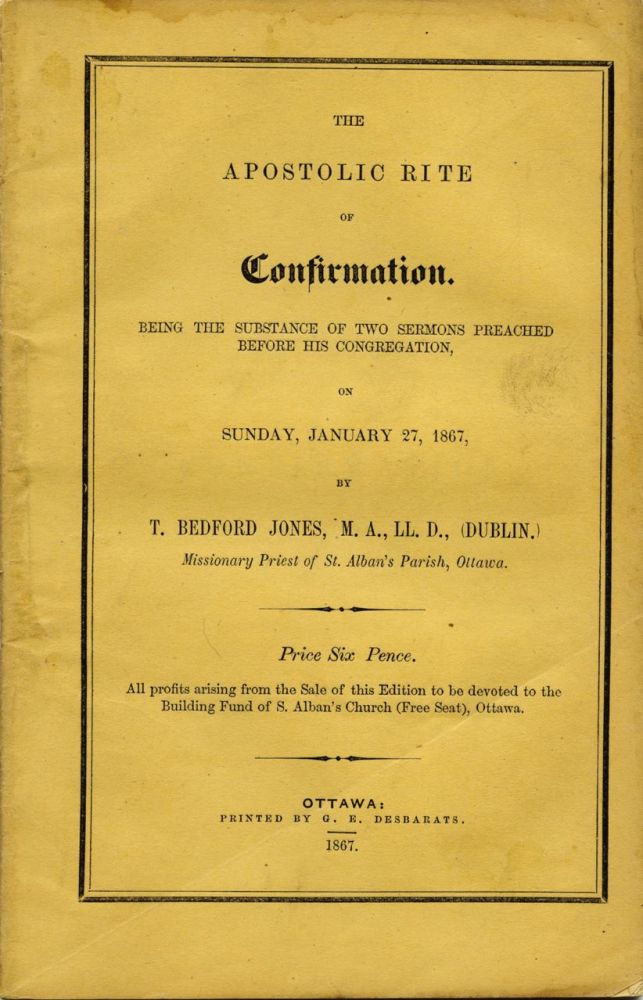 The Apostolic Rite of Confirmation Being the Substance of Two Sermons Preached Before His Congregation on Sunday Jan. 27, 1867. T. Bedford JONES.