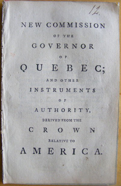 New Commission of the Governor of Quebec and other Instruments of Authority Derived From The Crown Relative to America. King of Great Britain George III, Sir Guy 1st Baron DORCHESTER CARLETON, content relating to.