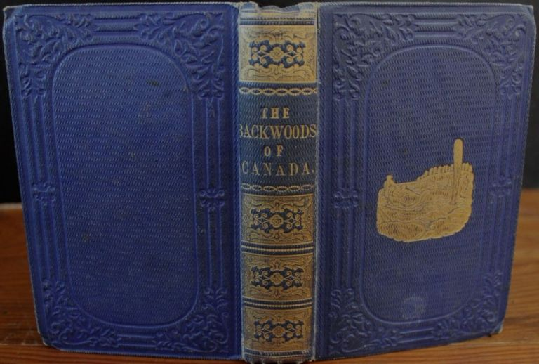 The Backwoods of Canada Being Letters from the Wife of an Emigrant Officer and The Oregon Territory Consisting of a Brief Description of the Country and its Productions; And of the Habitats and Manners of the Native Indian Tribes. With a map of the Territory. Catharine Parr TRAILL, Rev. Charles Grenfell NICOLAY, Strickland Mrs. Traill C. P.