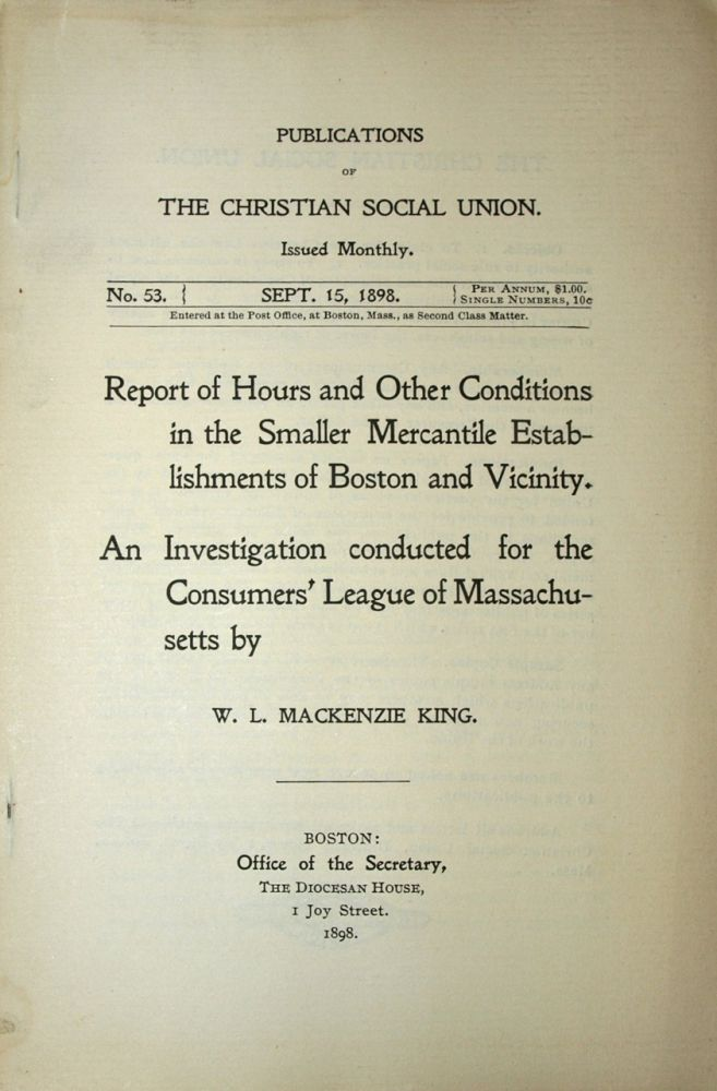 Report of Hours and Other Conditions in the Smaller Mercantile Establishments of Boston and Vicinity. William Lyon MacKenzie KING.