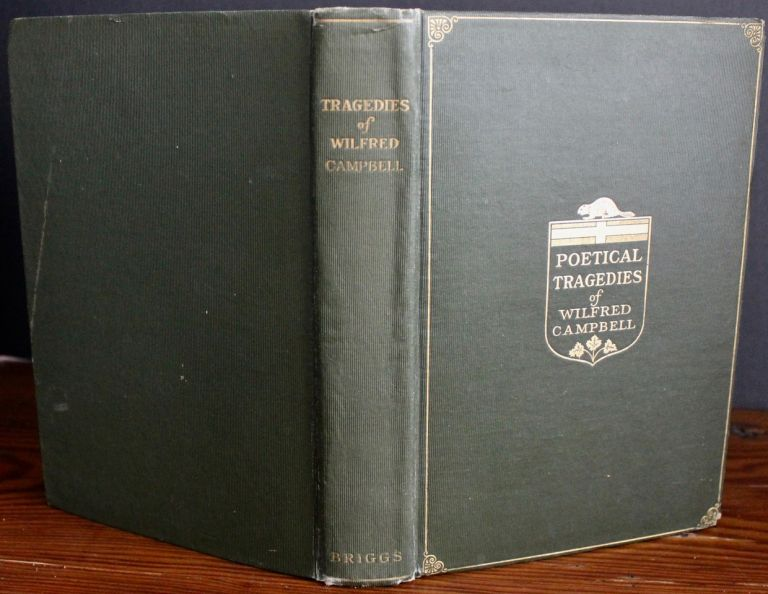 Poetical Tragedies of Wilfred Campbell. William Wilfred CAMPBELL, William Lyon MacKenzie KING, signed, inscribed.