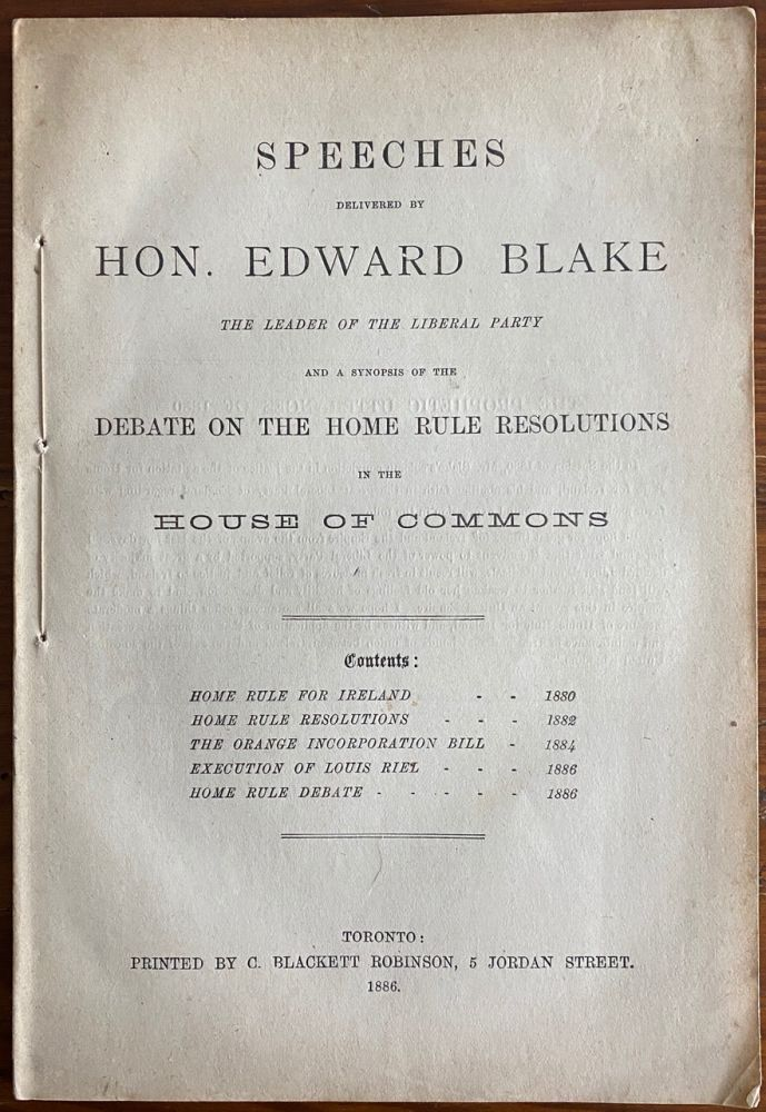 Speeches delivered by Hon. Edward Blake, the leader of the Liberal Party, and a synopsis of the debate on the home rule resolutions in the House of Commons. Hon. Edward BLAKE.