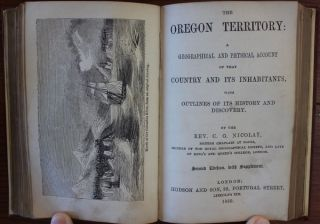The Backwoods of Canada Being Letters from the Wife of an Emigrant Officer bound with The Oregon Territory Consisting of a Brief Description of the Country and its Productions; And of the Habitats and Manners of the Native Indian Tribes. With a map of the Territory.