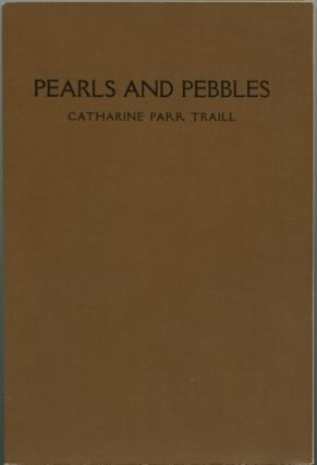 Pearls and Pebbles; or Notes of an old Naturalist. Catharine Parr TRAILL, Agnes Dunbar ...