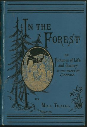 In the Forest or Pictures of Life and Scenery in the Woods of Canada. Catharine Parr TRAILL,...