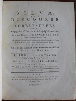 Silva: or a Discourse of Forest-trees, and the Propagation of Timber in his Majesty's Dominions