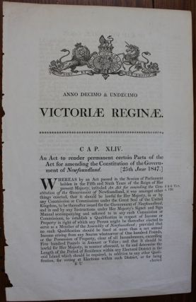 An act to render permanent certain parts of the act for amending the Consitution of the Government of Newfoundland. Victoriae Reginae 1847. BRITISH GOVERNMENT - Act of Parliament.
