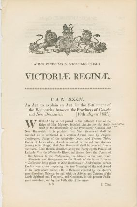 An act to explain an Act for the Settlement of the Boundaries between the Provinces of Canada and New Brunswick Victoriae Reginae 1857. BRITISH GOVERNMENT - Act of Parliament.
