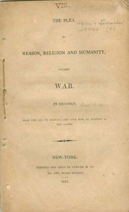 The Plea of Reason, Religion, and Humanity, Against War by Erasmus. Desiderius ERASMUS
