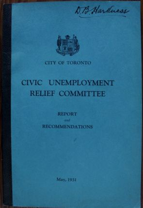 City of Toronto Civic Unemployment Relief Committee Report and Recommendations May, 1931. G. A. Lascelles H S. Rupert, F D. Tolchard, D. B.  HARKNESS, provenance.