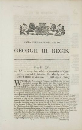 A collection of three rare and important 1816 British War of 1812 legal documents (a bill and two acts) dealing with post War of 1812 to carry into effect a Convention of Commerce, concluded between His Majesty and the United States of America
