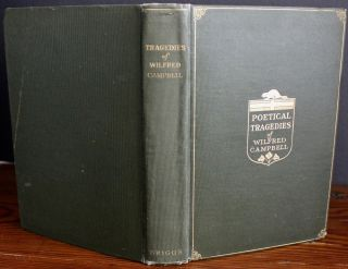 Poetical Tragedies of Wilfred Campbell. William Wilfred CAMPBELL, inscribed, signed, William Lyon MacKenzie KING,