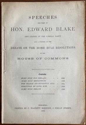 Speeches delivered by Hon. Edward Blake, the leader of the Liberal Party, and a synopsis of the...